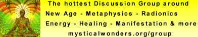 The hottest Discussion Group around. New Age - Metaphysics - Radionics